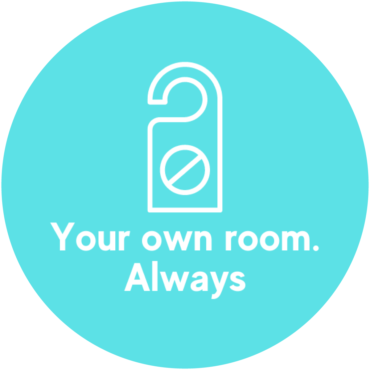 Your own room Always